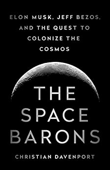 """The Space Barons: Elon Musk, Jeff Bezos, and the Quest to Colonize the Cosmos (English Edition)"",作者:[Christian Davenport]"