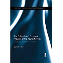 The Political and Economic Thought of the Young Keynes: Liberalism, Markets and Empire (Routledge Studies in the History of Economics Book 69) (English Edition)