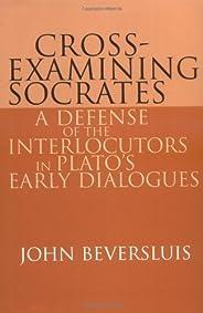 Cross-Examining Socrates: A Defense of the Interlocutors in Plato's Early Dialogues (English Edit