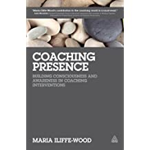 Coaching Presence: Building Consciousness and Awareness in Coaching Interventions (English Edition)