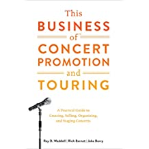 This Business of Concert Promotion and Touring: A Practical Guide to Creating, Selling, Organizing, and Staging Concerts (English Edition)