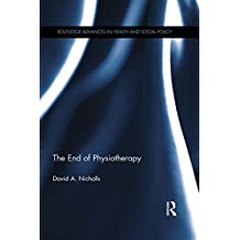 The End of Physiotherapy (Routledge Advances in Health and Social Policy) (English Edition)