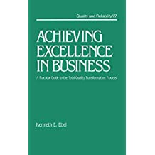 Achieving Excellence in Business: A Practical Guide on the Total Quality Transformation Process (Quality and Reliability Book 27) (English Edition)