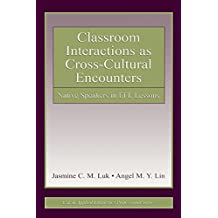 Classroom Interactions as Cross-Cultural Encounters: Native Speakers in EFL Lessons (ESL & Applied Linguistics Professional Series) (English Edition)