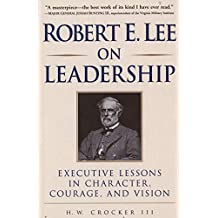 Robert E. Lee on Leadership: Executive Lessons in Character, Courage, and Vision (English Edition)