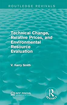 """Technical Change, Relative Prices, and Environmental Resource Evaluation (Routledge Revivals) (English Edition)"",作者:[Smith, V. Kerry]"