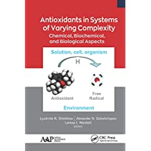 Antioxidants in Systems of Varying Complexity: Chemical, Biochemical, and Biological Aspects (English Edition)