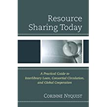 Resource Sharing Today: A Practical Guide to Interlibrary Loan, Consortial Circulation, and Global Cooperation (English Edition)