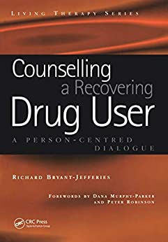 """""""Counselling a Recovering Drug User: A Person-Centered Dialogue (Living Therapies Series) (English Edition)"""",作者:[Bryant-Jefferies, Richard]"""