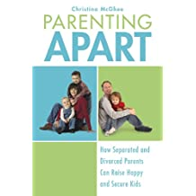Parenting Apart: How Separated and Divorced Parents Can Raise Happy and Secure Kids (English Edition)
