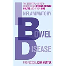 Inflammatory Bowel Disease: The essential guide to controlling Crohn's Disease, Colitis and Other IBDs (English Edition)