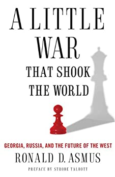 """""""A Little War That Shook the World: Georgia, Russia, and the Future of the West (English Edition)"""",作者:[Asmus, Ronald]"""