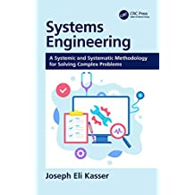 Systems Engineering: A Systemic and Systematic Methodology for Solving Complex Problems (English Edition)