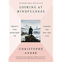 Looking at Mindfulness: 25 Ways to Live in the Moment Through Art (English Edition)