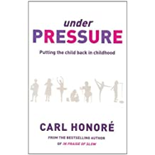 Under Pressure: Rescuing Our Children From The Culture Of Hyper-Parenting (English Edition)