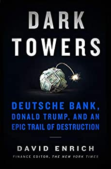 """Dark Towers: Deutsche Bank, Donald Trump, and an Epic Trail of Destruction (English Edition)"",作者:[Enrich, David]"