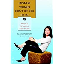 Japanese Women Don't Get Old or Fat: Secrets of My Mother's Tokyo Kitchen (English Edition)