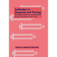 Antibodies in Diagnosis and Therapy: Technologies, Mechanisms and Clinical Data (Studies in Anthropology and History Book 3) (English Edition)