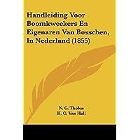 Handleiding Voor Boomkweekers En Eigenaren Van Bosschen, in Nederland (1855)