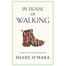 In Praise of Walking: A New Scientific Exploration (English Edition)