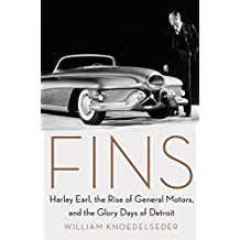 Fins: Harley Earl, the Rise of General Motors, and the Glory Days of Detroit (English Edition)