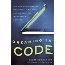 Dreaming in Code: Two Dozen Programmers, Three Years, 4,732 Bugs, and One Quest for Transcendent Software (English Edition)