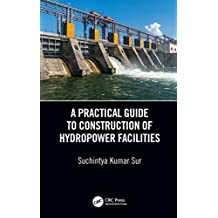 A Practical Guide to Construction of Hydropower Facilities (English Edition)