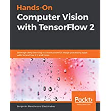 Hands-On Computer Vision with TensorFlow 2: Leverage deep learning to create powerful image processing apps with TensorFlow 2.0 and Keras (English Edition)
