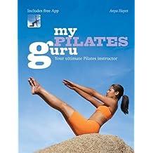 My Pilates Guru: Exercise training classes for beginners to the more advanced (My Guru) (English Edition)