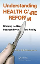 Understanding Health Care Reform: Bridging the Gap Between Myth and Reality (English Edition)