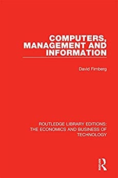 """""""Computers, Management and Information (Routledge Library Editions: The Economics and Business of Technology Book 13) (English Edition)"""",作者:[David Firnberg]"""