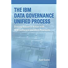 The IBM Data Governance Unified Process: Driving Business Value with IBM Software and Best Practices (English Edition)