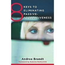 8 Keys to Eliminating Passive-Aggressiveness (8 Keys to Mental Health) (English Edition)