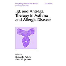 IgE and Anti-IgE Therapy in Asthma and Allergic Disease (Lung Biology in Health and Disease Book 164) (English Edition)