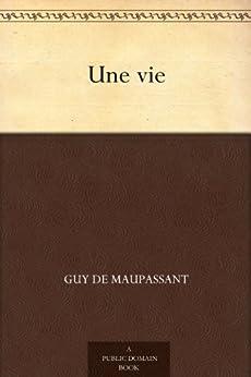 """""""Une vie (一生(法文版)) (免费公版书) (French Edition)"""",作者:[Maupassant,Guy de, (莫泊桑)]"""