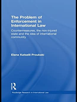 """The Problem of Enforcement in International Law: Countermeasures, the Non-Injured State and the Idea of International Community (Routledge Research in International Law Book 3) (English Edition)"",作者:[Katselli Proukaki, Elena]"
