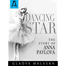 Dancing Star: The Story of Anna Pavlova (English Edition)