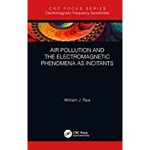 Air Pollution and the Electromagnetic Phenomena as Incitants (Electromagnetic Frequency Sensitivities) (English Edition)