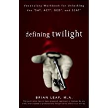 Defining Twilight: Vocabulary Workbook for Unlocking the SAT, ACT, GED, and SSAT (Defining Series) (English Edition)