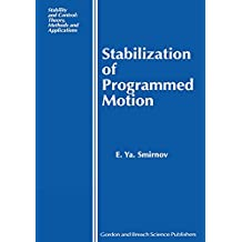 Stabilization of Programmed Motion (Stability and Control: Theory, Methods and Applications Book 12) (English Edition)