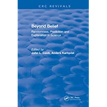 Beyond Belief: Randomness, Prediction and Explanation in Science (English Edition)