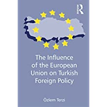 The Influence of the European Union on Turkish Foreign Policy (English Edition)