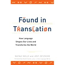 Found in Translation: How Language Shapes Our Lives and Transforms the World (English Edition)
