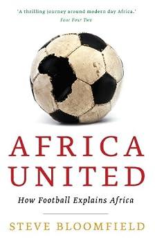 """Africa United: How Football Explains Africa (English Edition)"",作者:[Bloomfield, Steve]"