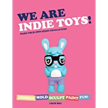 We Are Indie Toys: Make Your Own Resin Characters (English Edition)