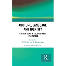 Culture, Language and Identity: English–Tamil In Colonial India, 1750 To 1900 (English Edition)