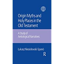 The Origin Myths and Holy Places in the Old Testament: A Study of Aetiological Narratives (English Edition)