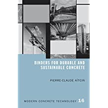 Binders for Durable and Sustainable Concrete (Modern Concrete Technology Book 16) (English Edition)