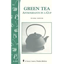 Green Tea: Antioxidants in a Cup: Storey's Country Wisdom Bulletin A-255 (Storey Country Wisdom Bulletin, A-255) (English Edition)