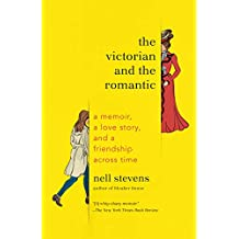 The Victorian and the Romantic: A Memoir, a Love Story, and a Friendship Across Time (English Edition)